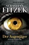 Der Augenjäger by Sebastian Fitzek