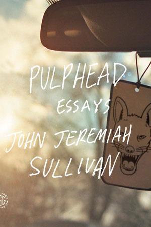 pulphead by john jeremiah sullivan 10851868