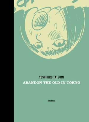 Abandon the Old in Tokyo by Yoshihiro Tatsumi
