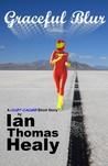 Graceful Blur by Ian Thomas Healy