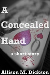 A Concealed Hand by Allison M. Dickson