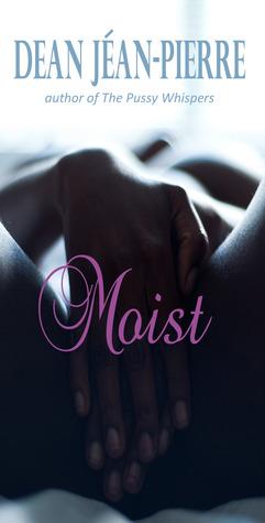 Moist by Dean Jéan-Pierre
