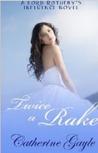 Twice a Rake by Catherine Gayle