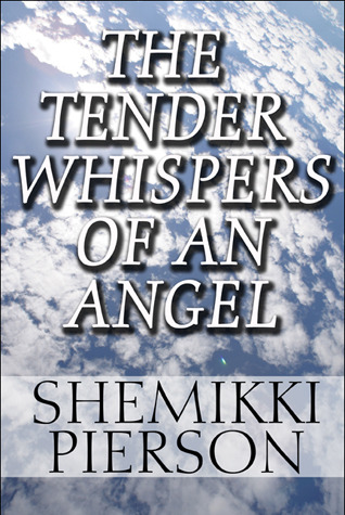 The Tender Whispers of an Angel by Shemikki Pierson