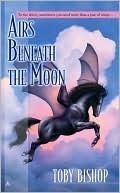Airs Beneath the Moon by Toby Bishop