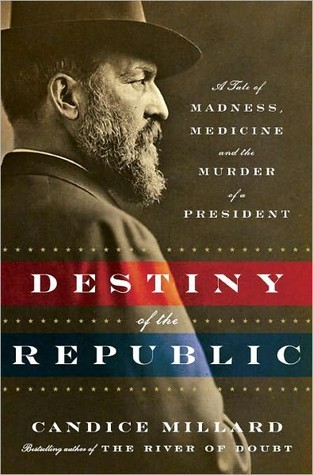 Destiny of the Republic: A Tale of Madness, Medicine and the Murder of a President (Hardcover)