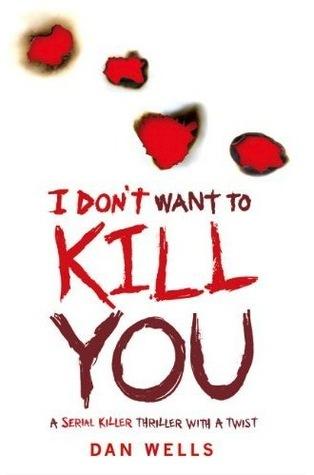 I Don't Want to Kill You (John Cleaver, #3) por Dan Wells