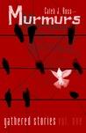 Murmurs: Gathered Stories Vol. One