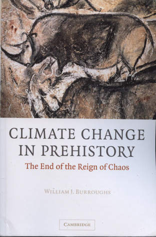 Climate change in prehistory the end of the reign of chaos by climate change in prehistory the end of the reign of chaos by william james burroughs fandeluxe Images