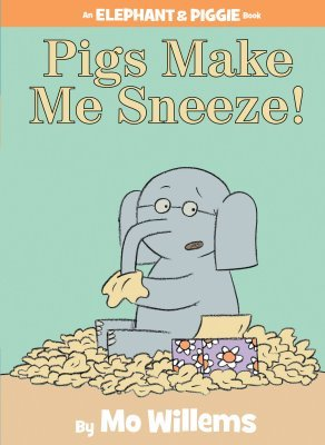 Pigs Make Me Sneeze! (Elephant & Piggie, #10)
