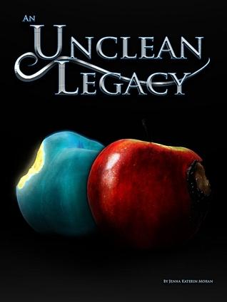 An Unclean Legacy by Jenna Katerin Moran