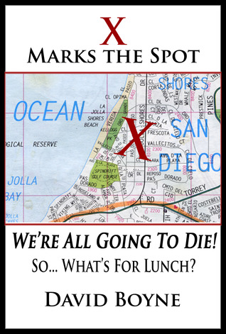 X Marks the Spot, We're All Going to Die!... So What's for Lunch?