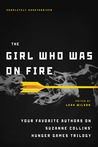 The Girl Who Was on Fire: Your Favorite Authors on Suzanne Collins' Hunger Games Trilogy by Leah Wilson