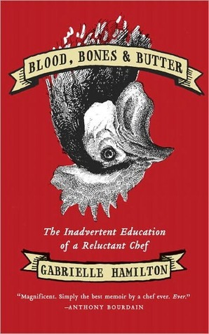 Blood, Bones, and Butter by Gabrielle Hamilton