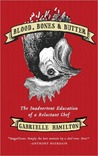 Blood, Bones, and Butter: The Inadvertent Education of a Reluctant Chef by Gabrielle Hamilton