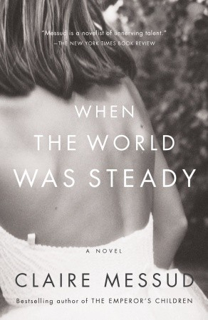When the World Was Steady by Claire Messud