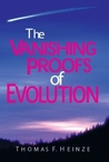 The Vanishing Proofs of Evolution by Thomas F. Heinze