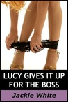 Lucy gives it up for the boss by Jackie White