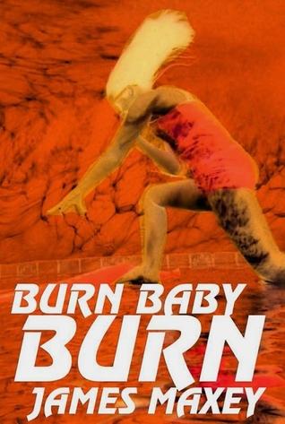 Burn Baby Burn by James Maxey