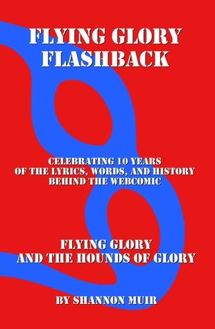 Flying Glory Flashback: Celebrating 10 Years of the Lyrics, Words, and History behind the Webcomic FLYING GLORY AND THE HOUNDS OF GLORY