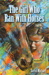 The Girl Who Ran with Horses by David R. Michael