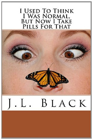 I Used to Think I Was Normal But Now I Take Pills for That by J.L.  Black