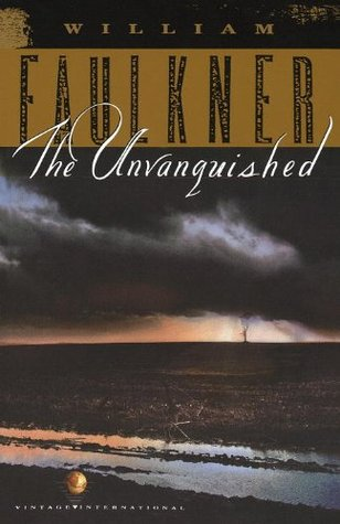 The Unvanquished by William Faulkner