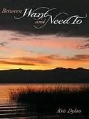 Between Want and Need To by Kris Dylan
