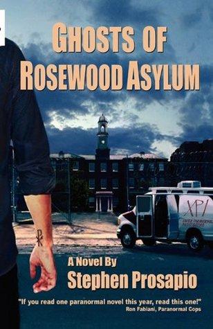 Ghosts of Rosewood Asylum by Stephen Prosapio