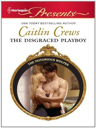 The Disgraced Playboy by Caitlin Crews