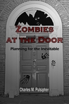 Zombies at the Door, Planning for the Inevitable by Charlie Pulsipher