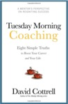 Tuesday Morning Coaching ... Eight Simple Truths to Boost Your Career and Your Life