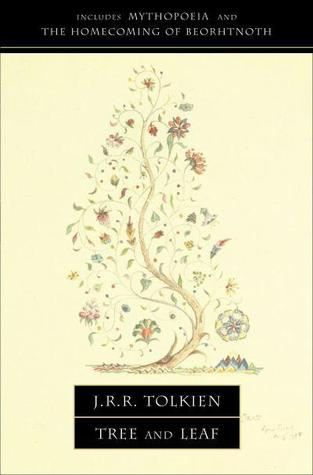 Tree and Leaf: Includes Mythopoeia and The Homecoming of Beorhtnoth