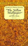 The Yellow Wallpaper and Other Stories by Charlotte Perkins Gilman