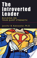 The introverted leader: building on your quiet strength by Jennifer B. Kahnweiler
