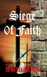Siege of Faith (Chronicles of Sir Richard Starkey #1)
