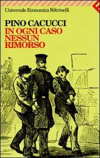 In ogni caso nessun rimorso by Pino Cacucci