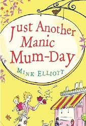 Just Another Manic Mum-Day by Mink Elliott