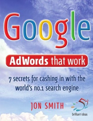 Google Adwords That Work: 7 secrets to cashing in with the world's no.1 search engine