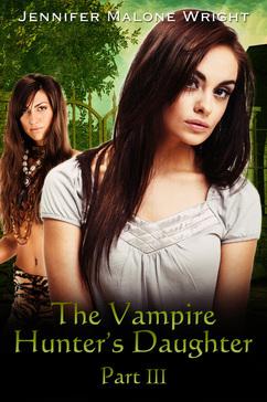 The Vampire Hunter's Daughter, Part III by Jennifer Malone Wright