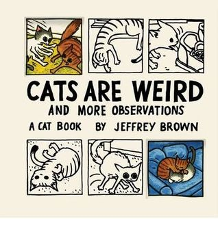 Cats are Weird and More Observations by Jeffrey Brown