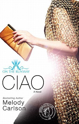 b0d361d6644b5 Ciao (On the Runway, #6) by Melody Carlson