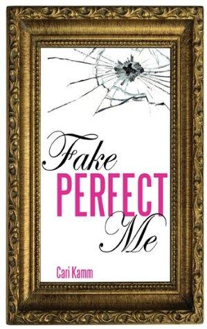 Fake Perfect Me by Cari Kamm