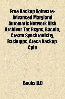 Free Backup Software: Advanced Maryland Automatic Network Disk Archiver, Tar, Rsync, Bacula, Create Synchronicity, Backuppc, Areca Backup, Cpio