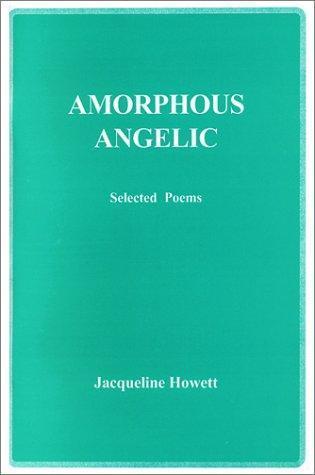 Amorphous Angelic, Selected Poems