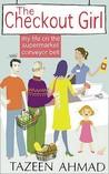 The Checkout Girl: My Life on the Supermarket Conveyor Belt. Tazeen Ahmad