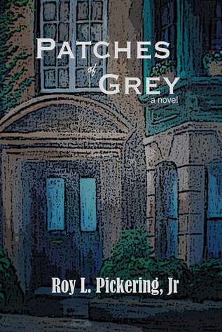 Patches Of Grey by Roy L. Pickering Jr.
