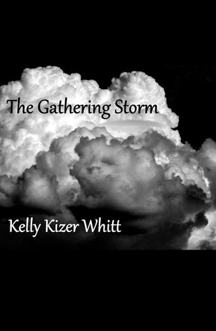 The Gathering Storm by Kelly Kizer Whitt