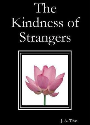 The Kindness of Strangers by J.A. Titus