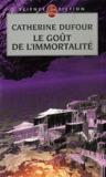 Le Goût de l'immortalité by Catherine Dufour